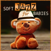 Soft Jazz for Babies: Gentle Piano Relaxation, Cool Instrumental Music for Easy Listening, Imagination, Acitivies & Exercises for Toddlers, Sweet Jazz Music