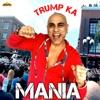 Trump Ka Mania Single