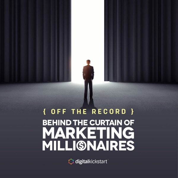 Off the Record by Digital Kickstart: Behind the Curtain with Marketing Millionaires