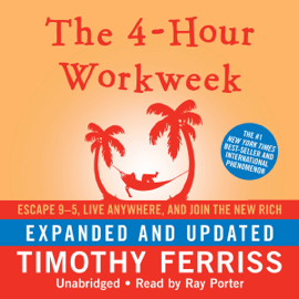 The 4-Hour Workweek: Escape 9-5, Live Anywhere, and Join the New Rich (Expanded and Updated) (Unabridged) audiobook