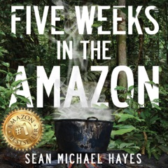Five Weeks in the Amazon: A Backpacker's Journey: Life in the Rainforest, Ayahuasca, and a Peruvian Shaman's Ancient Diet (Unabridged)