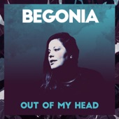 Begonia - Out of My Head
