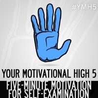 Your Motivational High 5 | Short Inspiration, Motivation, Positivity, Mental Health, Self-Help, Esteem, Improvement, Growth podcast