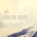 Leave Me Alone - Bege Talet