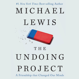 The Undoing Project: A Friendship That Changed Our Minds (Unabridged) audiobook