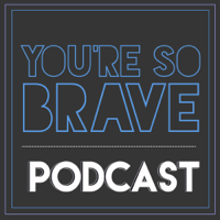 You're So Brave Podcast podcast