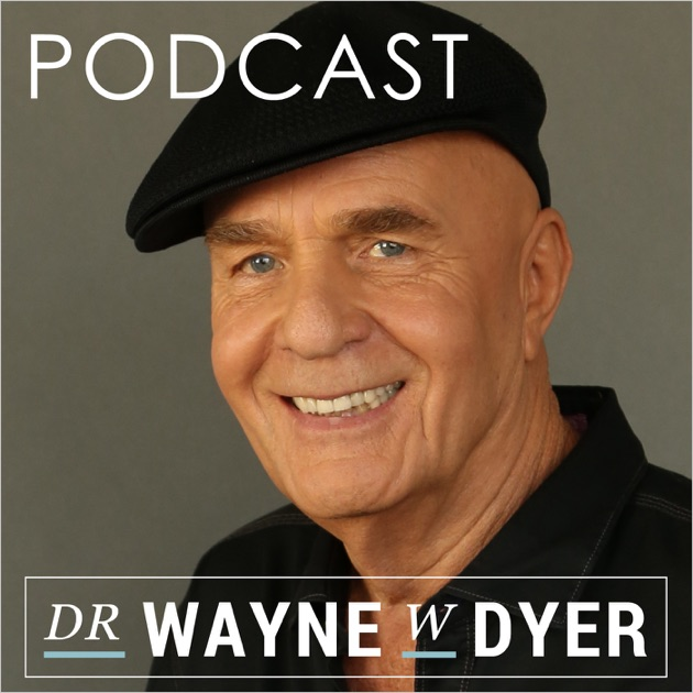 Dr Wayne W Dyer Podcast By Hay House On Apple Podcasts