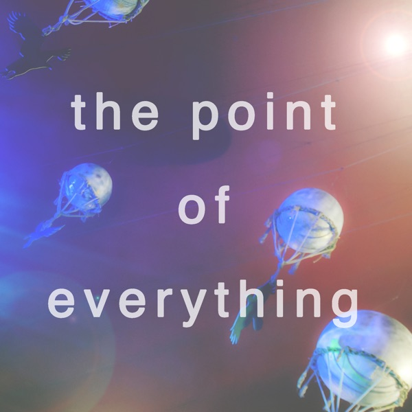 The Point of Everything