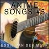 Anime Songs #5 - Eddie van der Meer