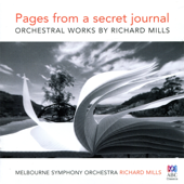 Pages From A Secret Journal: Orchestral Works By Richard Mills