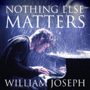 Nothing Else Matters - William Joseph - William Joseph
