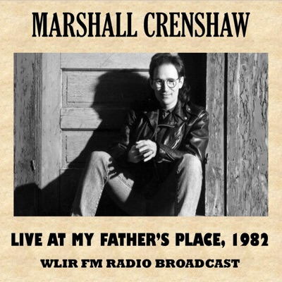 Live at My Father's Place, 1982 - Marshall Crenshaw