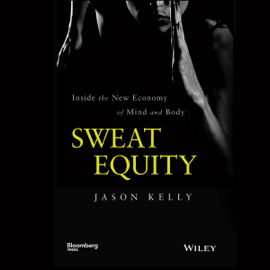 Sweat Equity: Inside the New Economy of Mind and Body (Unabridged) audiobook