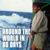 Michael Palin - Michael Palin: Around the World in 80 Days (Unabridged) г'ўгѓјгѓ€гѓЇгѓјг'Ї