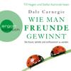 Wie man Freunde gewinnt: Die Kunst, beliebt und einflussreich zu werden - Dale Carnegie