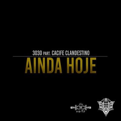 Ainda Hoje (feat. Cacife Clandestino) - Single - 3030