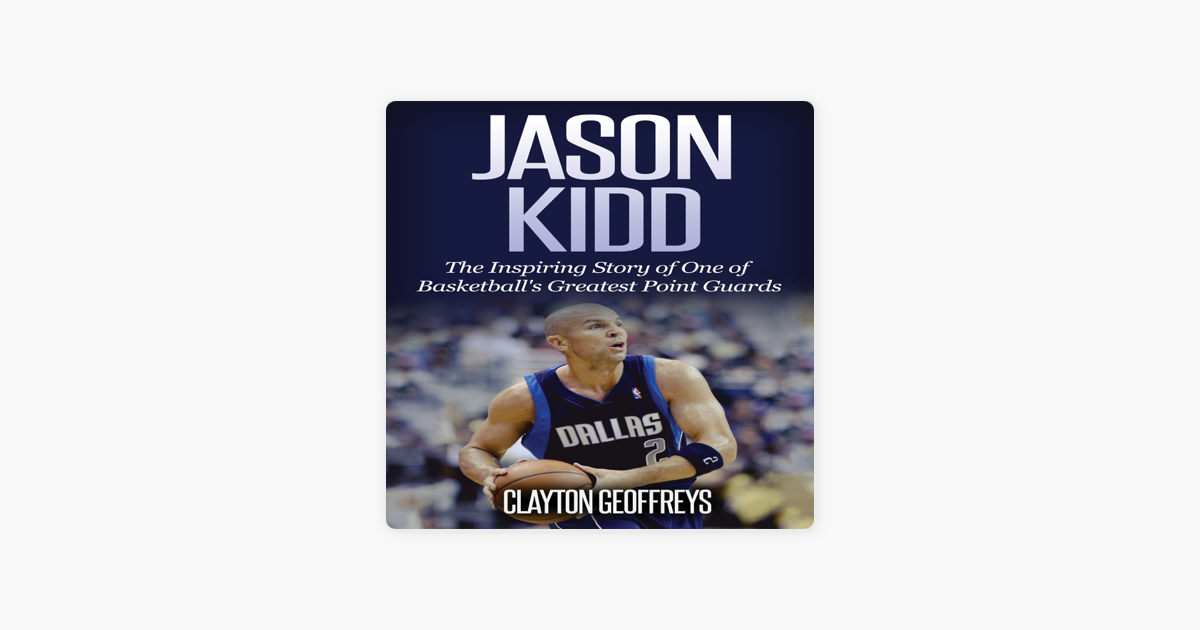 760b4acf1c433 Jason Kidd: The Inspiring Story of One of Basketball's Greatest Point  Guards (Unabridged)