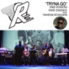 Tryna Go (feat. Raheem DeVaughn ) [R&B Version] - Single - Rare Essence