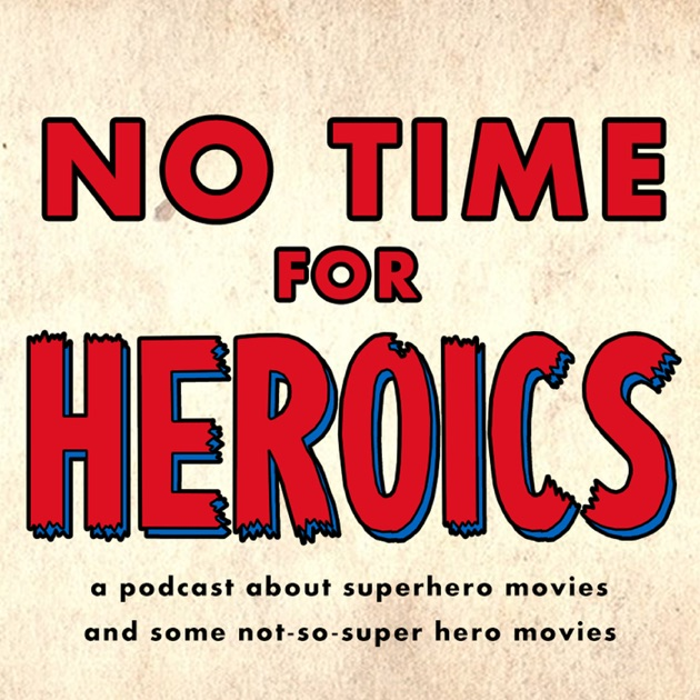 No Time For Heroics de No Time for Heroics en Apple Podcasts