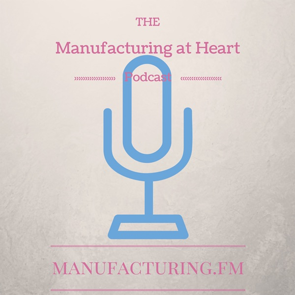 Manufacturing at Heart