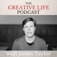 The Creative Life Podcast: Creativity, Innovation and Inspiring Ideas | James Taylor