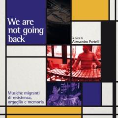 We are not going back. Musiche migranti di resistenza, orgoglio e memoria (A cura di Alessandro Portelli)
