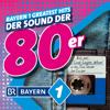 Bayern 1 Greatest Hits - Der Sound der 80er - Verschiedene Interpreten