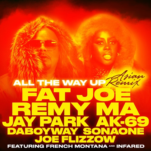 Fat Joe & Remy Ma - All the Way Up (Asian Remix) [feat. Jay Park, AK-69, DaboyWay, SonaOne & Joe Flizzow] - Single