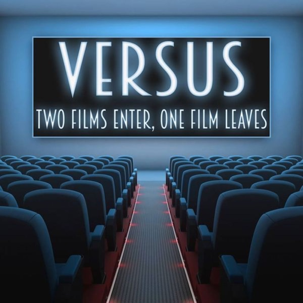 Versus: Two Films Enter, One Film Leaves