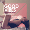 Good Vibes (Feel Good Music: Chill Out, Deep House & Electro Pop Tunes) - Various Artists