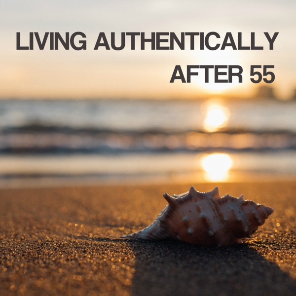 Living Authentically After 55