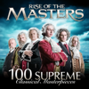 Rise of the Masters: 100 Supreme Classical Masterpieces - Various Artists