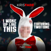 Kris Fade - I Woke Up Like This (feat. Two Tone) artwork