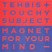 Tehbis x Touchy Subject - Magnet For Your Mind (feat. Yawning Young)
