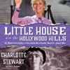 Little House in the Hollywood Hills: A Bad Girl's Guide to Becoming Miss Beadle, Mary X, and Me (Unabridged)