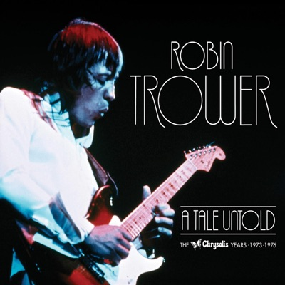 A Tale Untold: The Chrysalis Years (1973-1976) - Robin Trower
