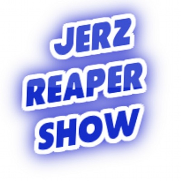 The JeRz and Reaper Show