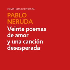 Veinte poemas de amor y una canción desesperada [Twenty Love Poems and a Song of Despair] (Unabridged) audiobook
