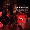 Coke Studio Season 9 Aye Rah E Haq Ke Shaheedo Single