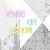 Wake! Up! Action!