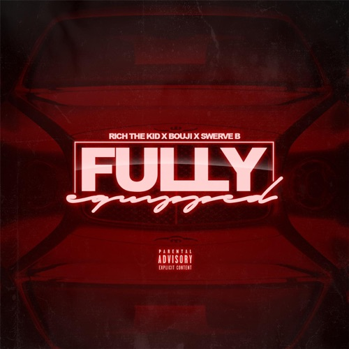 Swerve B - Fully Equipped (feat. Bouji & Rich The Kid) - Single