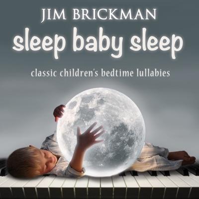 Sleep Baby Sleep: Classic Children's Bedtime Lullabies - Jim Brickman