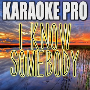 Karaoke Pro - I Know Somebody (Originally Performed by LOCASH)