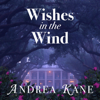 Wishes in the Wind (Unabridged) - Andrea Kane