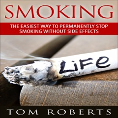 Smoking: The Easiest Way to Permanently Stop Smoking Without Side Effects (Unabridged)