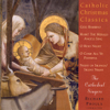 Catholic Classics, Vol. 8: Catholic Christmas Classics - The Cathedral Singers & Richard Proulx