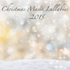 Christmas Music Lullabies 2015 – Soft New Age & Classical Christmas Songs for Your Baby Sleep, Classics & Xmas Songs for Falling Asleep - Sleep Music Lullabies