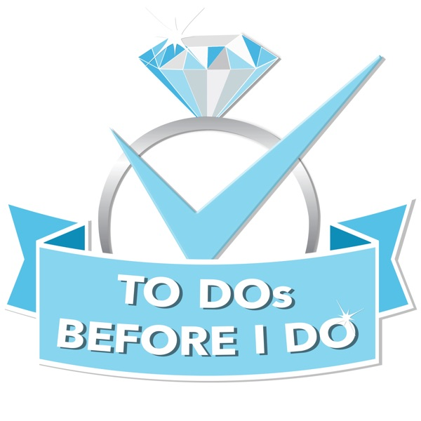 TO DOs BEFORE I DO Wedding Podcast