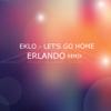 Let's Go Home (Erlando Remix) - Eklo