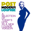 Post Modern Lounge (A Selection of Today's Hits in a New Lounge Version) - Various Artists